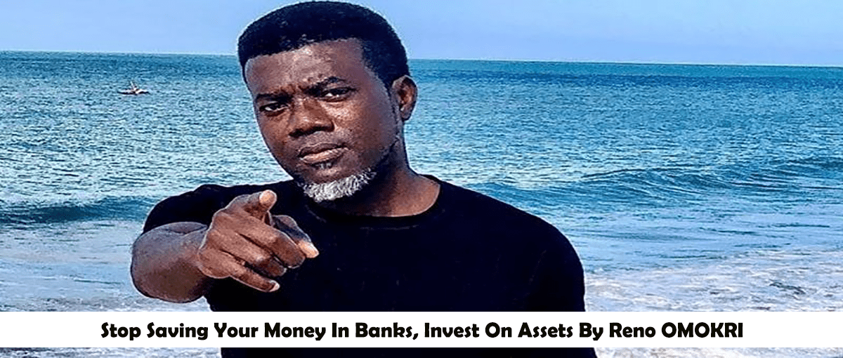 Stop Saving Your Money In Banks, Invest On Assets By Reno OMOKRI, Afrinotes