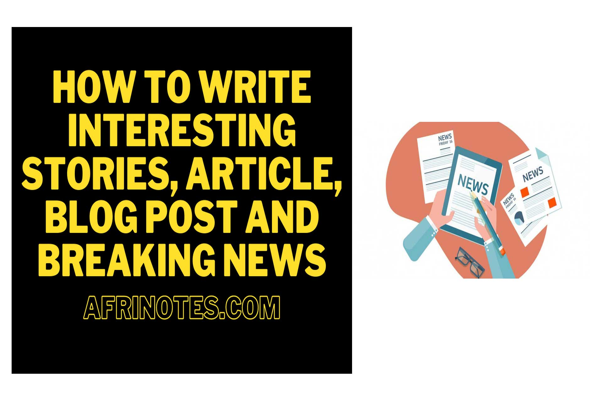 How To Write Interesting Stories, Article, Blog Post And Breaking News
