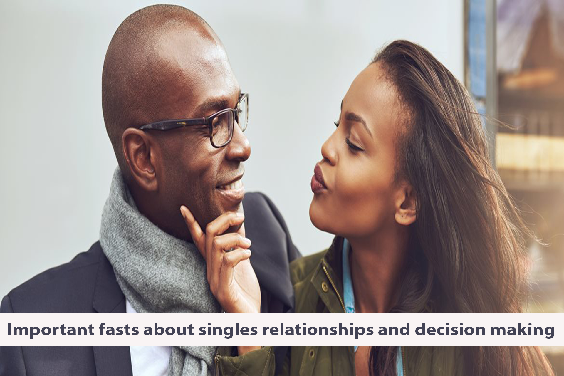 Important fasts about singles relationships and decision making